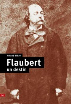 Flaubert, un destin