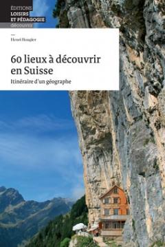 60 lieux à découvrir en Suisse